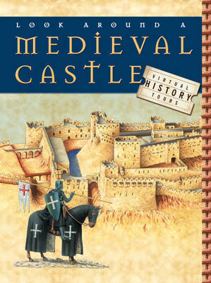 Look Around a Medieval Castle by Claire Hibbert