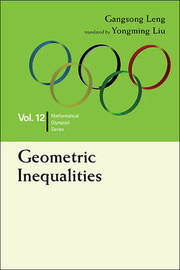 Geometric Inequalities: In Mathematical Olympiad And Competitions by Gangsong Leng