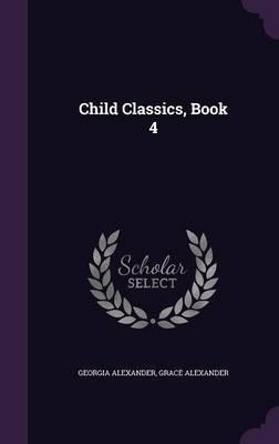 Child Classics, Book 4 by Georgia Alexander image