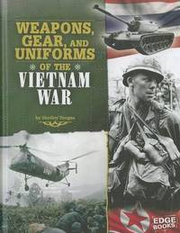 Weapons, Gear, and Uniforms of the Vietnam War by Shelley Tougas