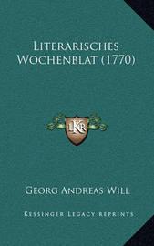 Literarisches Wochenblat (1770) Literarisches Wochenblat (1770) by Georg Andreas Will