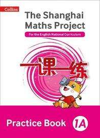 The Shanghai Maths Project Practice Book 1A by Laura Clarke