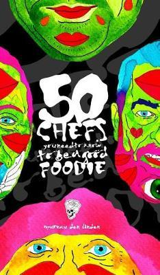 50 Chefs You Need to Know to Be a Good Foodie by Murnau Den Linden