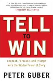 Tell to Win: Connect, Persuade, and Triumph with the Hidden Power of Story by Peter Gruber