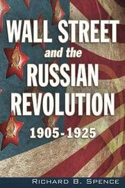 Wall Street and the Russian Revolution by Richard B. Spence