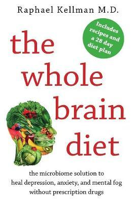 The Whole Brain Diet: The Microbiome Solution to Heal Depression, Anxiety, and Mental Fog without Prescription Drugs by Raphael Kellman image