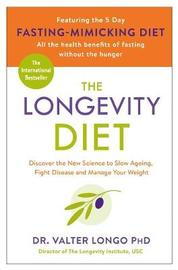 The Longevity Diet: Discover the New Science to Slow Ageing, Fight Disease and Manage Your Weight by Professor Valter Longo