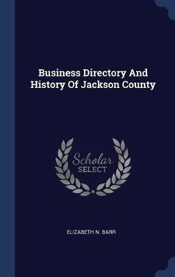Business Directory and History of Jackson County by Elizabeth N Barr image