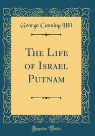The Life of Israel Putnam (Classic Reprint) by George Canning Hill image