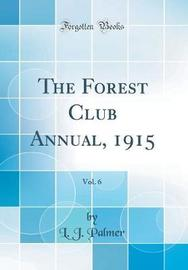 The Forest Club Annual, 1915, Vol. 6 (Classic Reprint) by L J Palmer