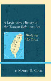 A Legislative History of the Taiwan Relations Act by Martin B Gold image