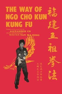 The Way of Ngo Cho Kun Kung Fu by Alexander Lim Co