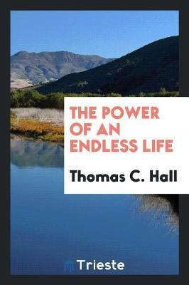 The Power of an Endless Life by Thomas C Hall image