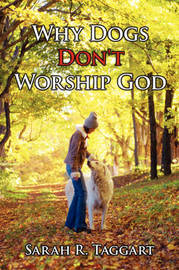 Why Dogs Don't Worship God by Sarah R Taggart image