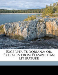 Excerpta Tudoriana; Or, Extracts from Elizabethan Literature by Egerton Brydges, Sir