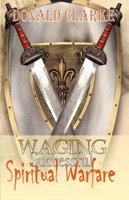 Waging Successful Spiritual Warfare by Donald, F. Clarke