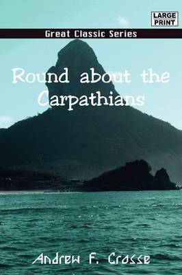 Round about the Carpathians by Andrew F Crosse