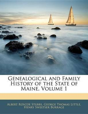 Genealogical and Family History of the State of Maine, Volume 1 by Henry Sweetser Burrage