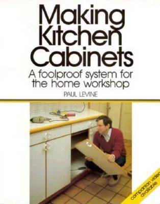 Making Kitchen Cabinets: A Foolproof System for the Home Workshop by Paul Levine image