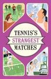 Tennis's Strangest Matches: Extraordinary but True Stories from Over Five Centuries of Tennis by Peter Seddon