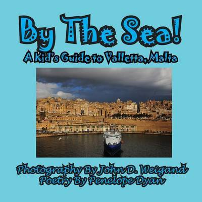 By the Sea---A Kid's Guide to Valletta, Malta by Penelope Dyan