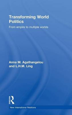 Transforming World Politics by Anna M. Agathangelou
