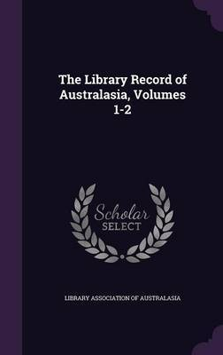The Library Record of Australasia, Volumes 1-2