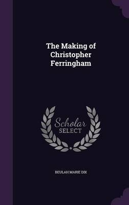 The Making of Christopher Ferringham by Beulah Marie Dix image