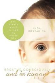 Breathe Consciously and Be Happy! by Inga Koryagina