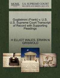 Guglielmini (Frank) V. U.S. U.S. Supreme Court Transcript of Record with Supporting Pleadings by H Elliot Wales