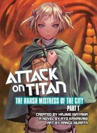 Attack On Titan: The Harsh Mistress Of The City, Part 1 by Hajime Isayama