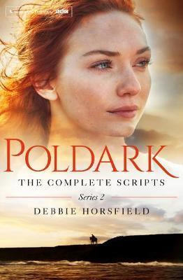 Poldark: The Complete Scripts - Series 2 by Debbie Horsfield