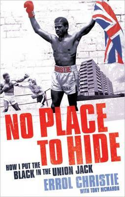 No Place to Hide: How I Put the Black in the Union Jack by Errol Christie