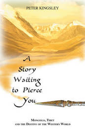 A Story Waiting to Pierce You by Peter Kingsley