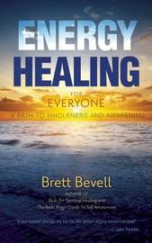Energy Healing for Everyone by Brett Bevell