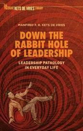 Down the Rabbit Hole of Leadership by Manfred F.R.Kets De Vries