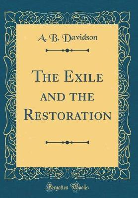 The Exile and the Restoration (Classic Reprint) by A.B. Davidson