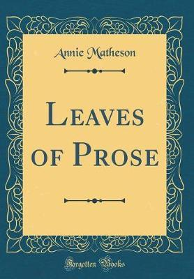 Leaves of Prose (Classic Reprint) by Annie Matheson image