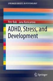 ADHD, Stress, and Development by Petr Bob