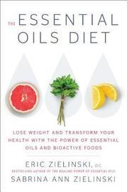 The Essential Oils Diet by Eric Zielinski