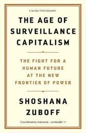 The Age of Surveillance Capitalism by Shoshana Zuboff