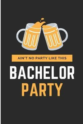 Ain't No Party Like This Bachelor Party by Debby Prints