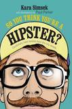 So You Think You're a Hipster by Kara Simsek