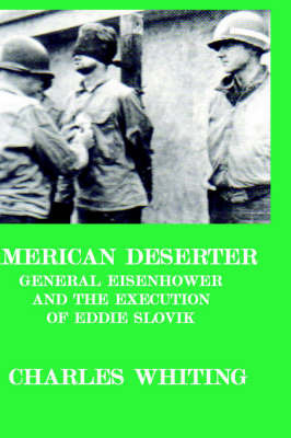American Deserter. General Eisenhower and the Execution of Eddie Slovik by CHARLES , HENRY WHITING
