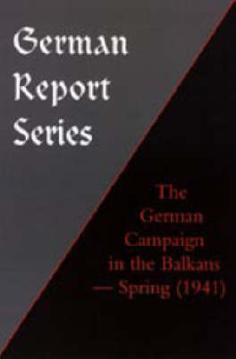 The German Campaign in the Balkans (Spring 1941) by Naval & Military Press