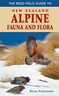 The Reed Field Guide to New Zealand Alpine Flora and Fauna by Brian Parkinson