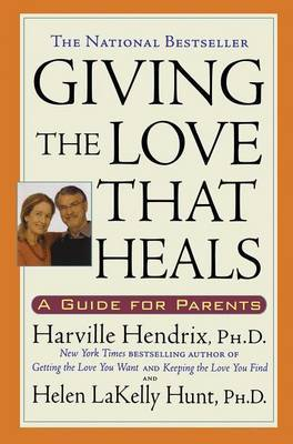 Giving the Love that Heals by Harville Hendrix