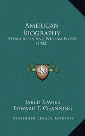 American Biography: Ethan Allen and William Ellery (1902) by Jared Sparks
