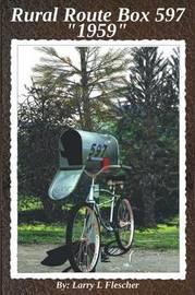 Rural Route Box 597 1959 by Larry L Flescher