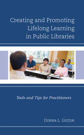 Creating and Promoting Lifelong Learning in Public Libraries by Donna L. Gilton